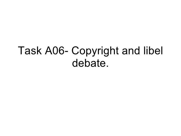 Task A06- Copyright and libel debate.