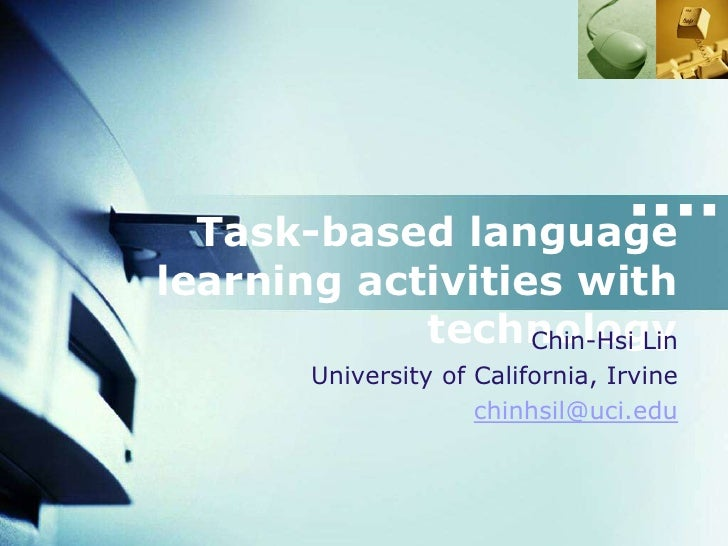 Task-based languagelearning activities with            technology                  Chin-Hsi Lin        University of Calif...