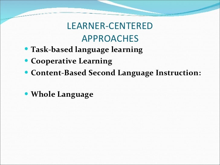 learner centered pedagocical approach to learning Learner-centered sustainability education has been advocated to be used in   multitude of pedagogical approaches, such as flexible learning,.