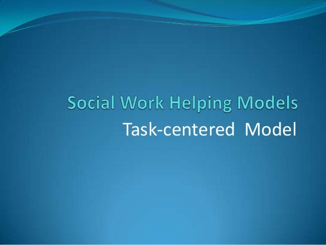 """task centered approach in social work In a brief period of time, the """"task-centered"""" approach to social work practice has become a major treatment modality, offering the clinician a degree of specificity and clarity that is often missing in more traditional practice."""
