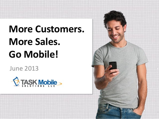 More Customers.More Sales.Go Mobile!June 2013
