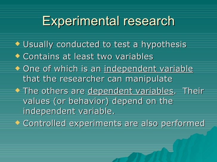 Experimental research <ul><li>Usually conducted to test a hypothesis </li></ul><ul><li>Contains at least two variables </l...