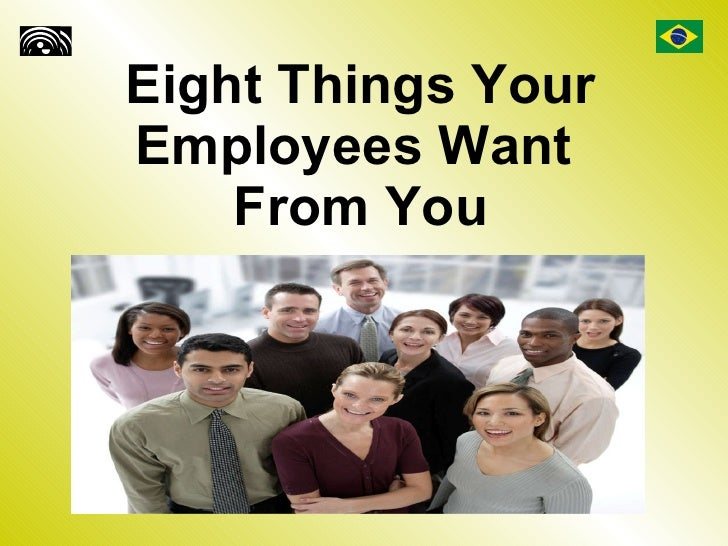 Eight Things Your Employees Want  From You