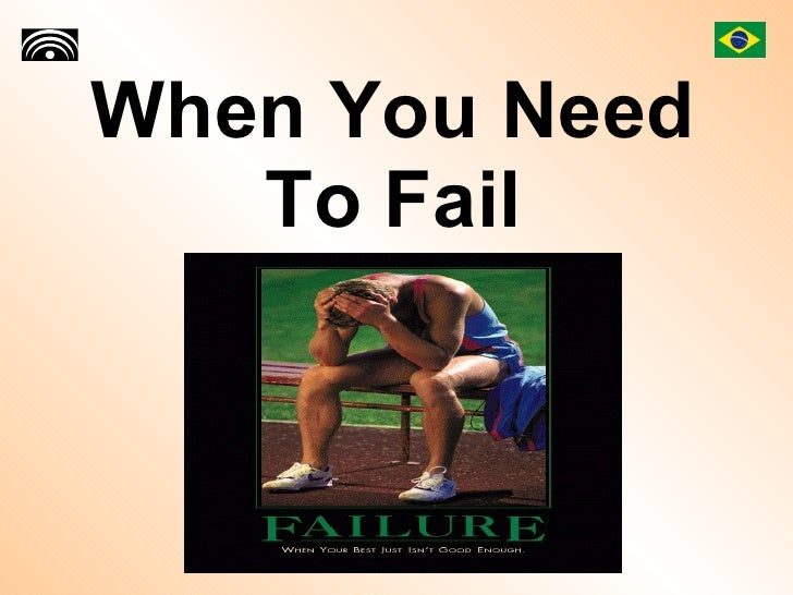 When You Need To Fail