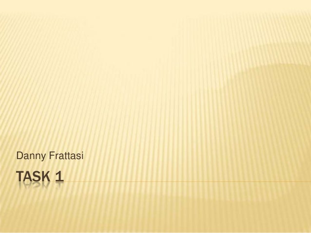 Danny FrattasiTASK 1