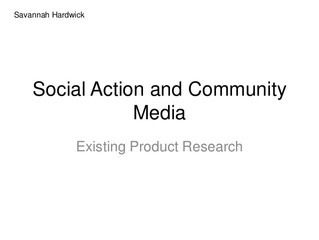 Social Action and Community Media Existing Product Research Savannah Hardwick