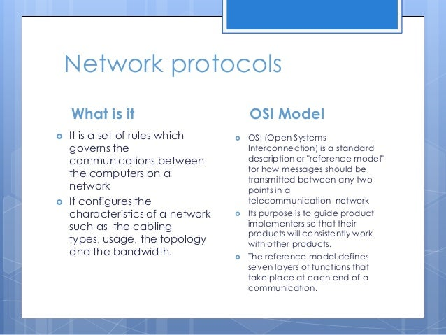 Network protocols What is it     It is a set of rules which governs the communications between the computers on a networ...