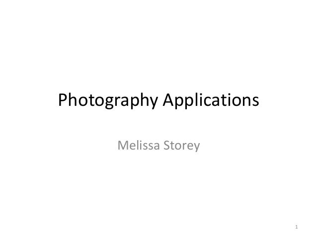 Photography Applications Melissa Storey  1