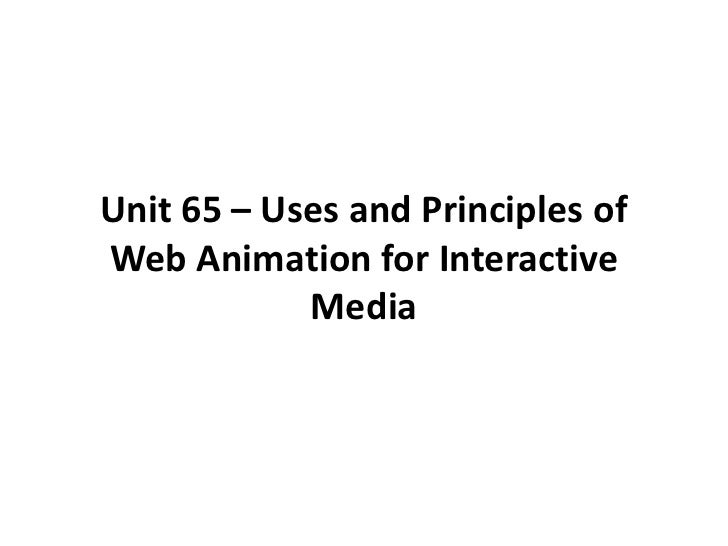 Unit 65 – Uses and Principles ofWeb Animation for Interactive            Media