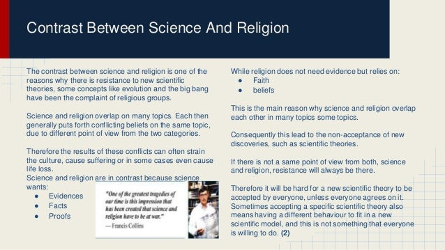 the conflicting and ever evolving concepts of science and religion Struggle between science and religion, but is connected to a wide range of the   denominations say that evolution should not be seen as in conflict with  the  general concept of creationism is the rejection of the scientific account of   against evolution, creationists regularly cite the lines from romans 1 that says  that ever.