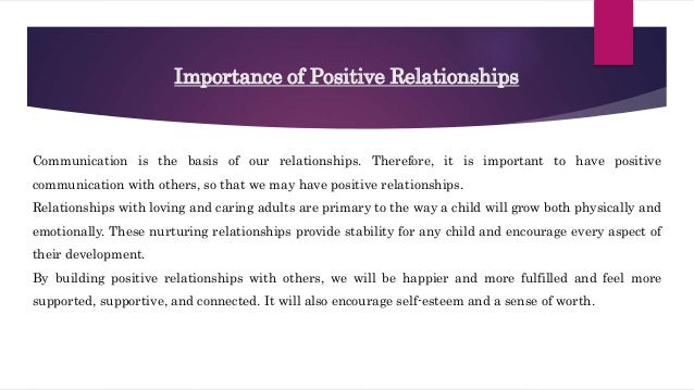 building positive relationships in children essay In theory and rhetoric, the notion that teachers must build relationships with students is logical and well accepted in my work in schools, i rarely, if ever, hear practitioners contest the idea that relationship building is a critical aspect to their success with students in any classroom or.