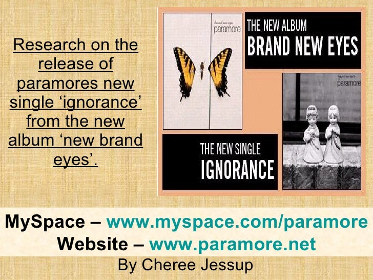 Research on the release of paramores new single 'ignorance' from the new album 'new brand eyes'. By Cheree Jessup MySpace ...