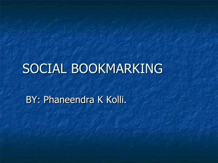 SOCIAL BOOKMARKING BY: Phaneendra K Kolli.