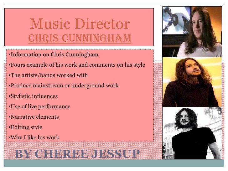 BY CHEREE JESSUP Music Director Chris Cunningham <ul><li>Information on Chris Cunningham </li></ul><ul><li>Fours example o...
