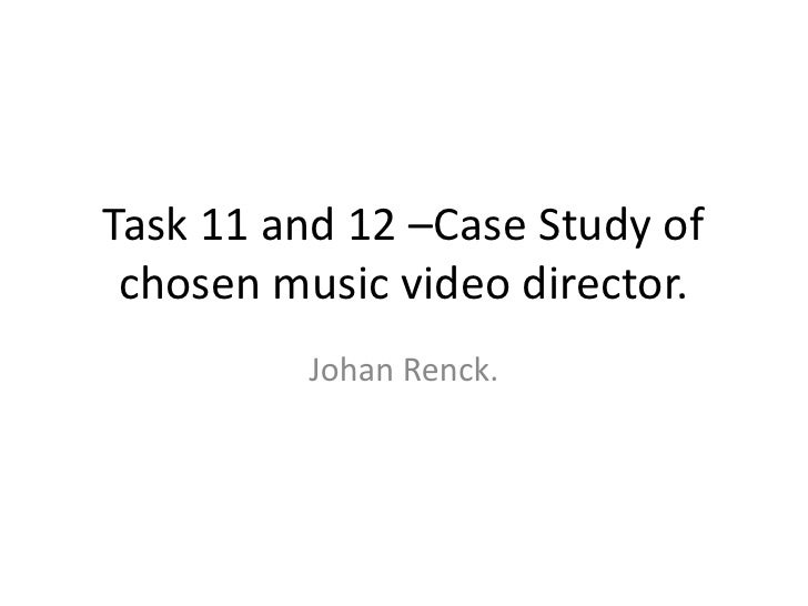 Task 11 and 12 –Case Study of chosen music video director.<br />Johan Renck.<br />
