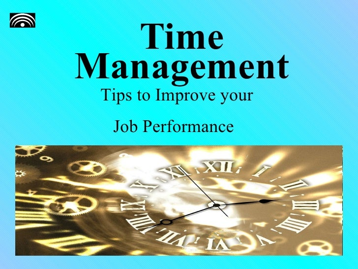 Time Management Tips to Improve your  Job Performance