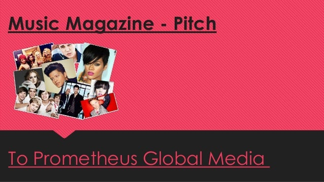 Music Magazine - Pitch  To Prometheus Global Media