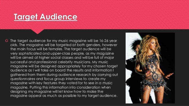 Target Audience   The target audience for my music magazine will be 16-26 year  olds. The magazine will be targeted at bo...