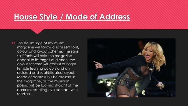 House Style / Mode of Address   The house style of my music  magazine will follow a sans serif font,  colour and layout s...