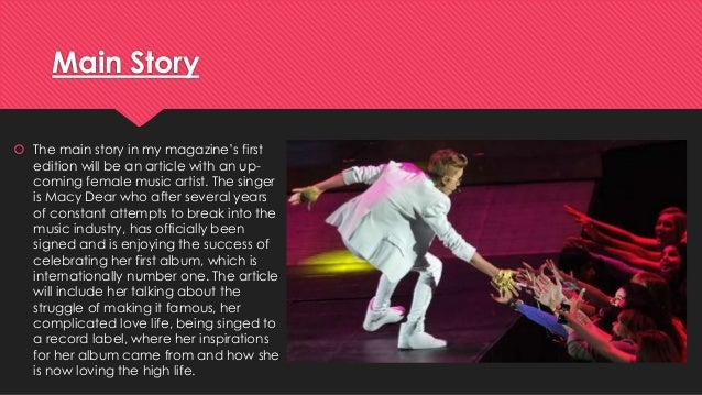 Main Story   The main story in my magazine's first  edition will be an article with an up-coming  female music artist. Th...