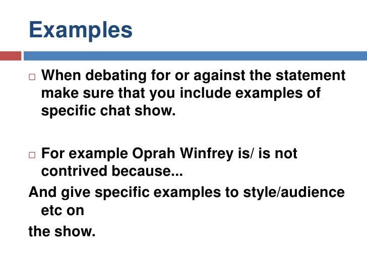 Examples<br />When debating for or against the statement make sure that you include examples of specific chat show.<br />F...