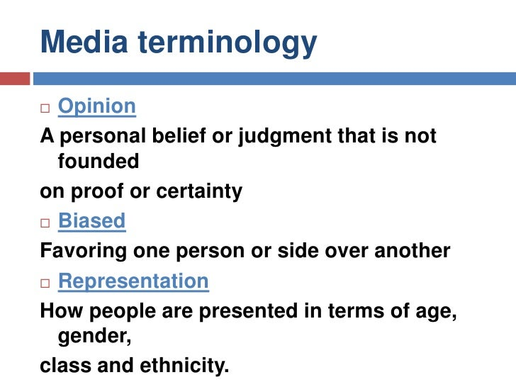 Media terminology<br />Opinion <br />A personal belief or judgment that is not founded<br />on proof or certainty<br />Bia...