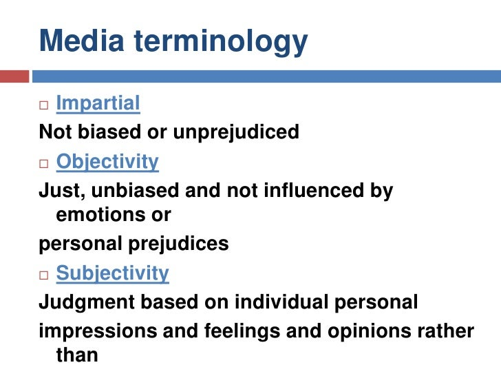 Media terminology<br />Impartial<br />Not biased or unprejudiced<br />Objectivity<br />Just, unbiased and not influenced b...