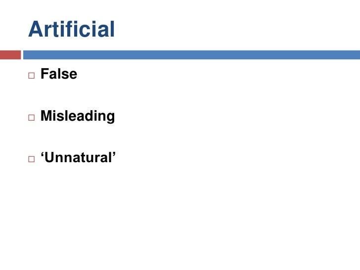 Artificial<br />False<br />Misleading<br />'Unnatural'<br />