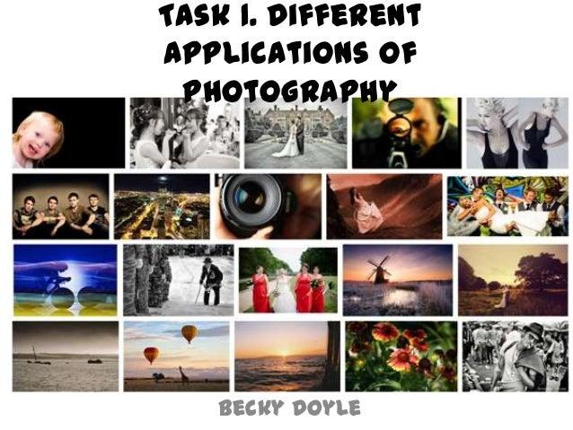 Task 1. DifferentApplications ofPhotographyBecky Doyle