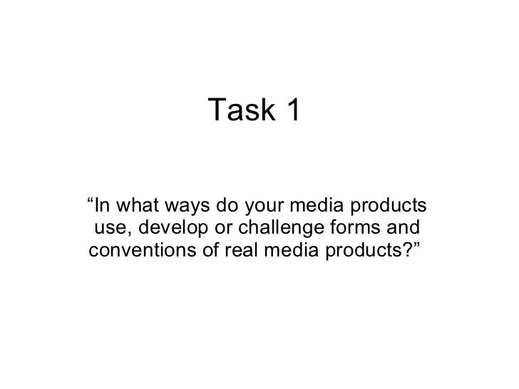 """Task 1  """" In what ways do your media products use, develop or challenge forms and conventions of real media products?"""""""