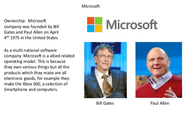 MicrosoftOwnership- Microsoftcompany was founded by BillGates and Paul Allen on April4th 1975 in the United StatesAs a mul...
