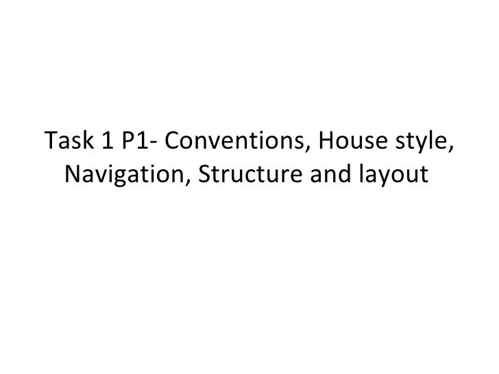 Task 1 P1- Conventions, House style, Navigation, Structure and layout