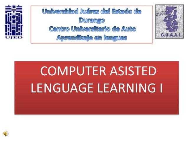COMPUTER ASISTED LENGUAGE LEARNING I
