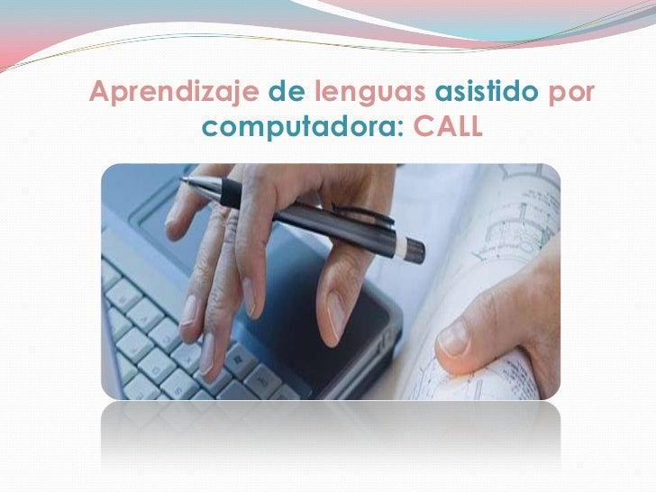 Aprendizajedelenguasasistidoporcomputadora:CALL<br />