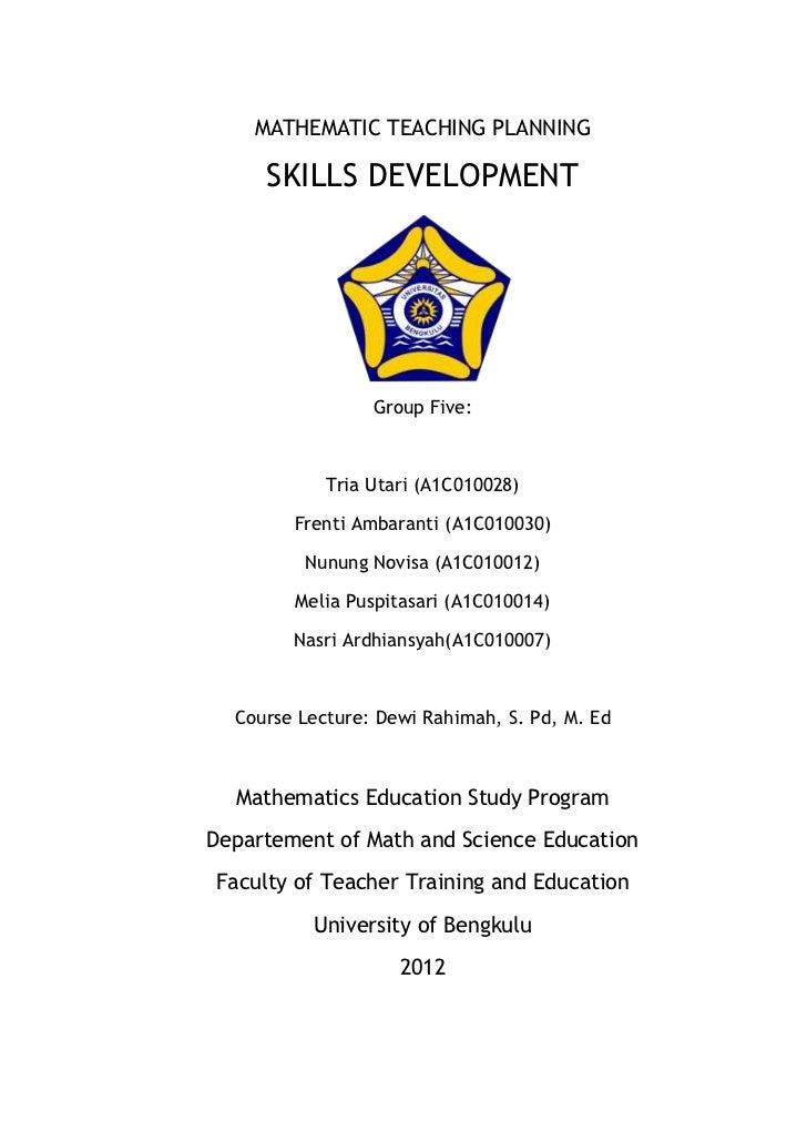MATHEMATIC TEACHING PLANNING     SKILLS DEVELOPMENT                 Group Five:            Tria Utari (A1C010028)        F...