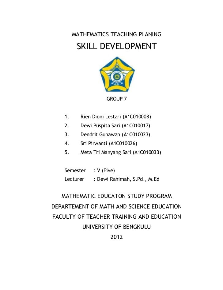MATHEMATICS TEACHING PLANING          SKILL DEVELOPMENT                      GROUP 7    1.     Rien Dioni Lestari (A1C0100...