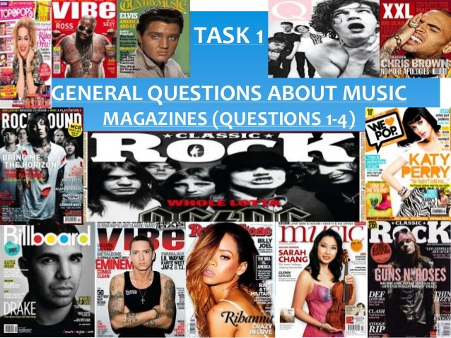 TASK 1 GENERAL QUESTIONS ABOUT MUSIC MAGAZINES (QUESTIONS 1-4)