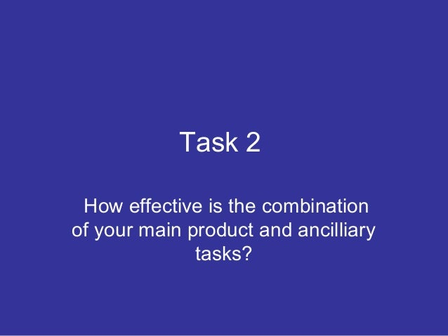 Task 2 How effective is the combination of your main product and ancilliary tasks?