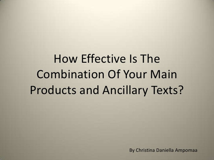 How Effective Is The Combination Of Your MainProducts and Ancillary Texts?                  By Christina Daniella Ampomaa