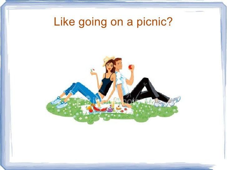 Like going on a picnic?