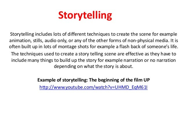 Storytelling Storytelling includes lots of different techniques to create the scene for example animation, stills, audio o...