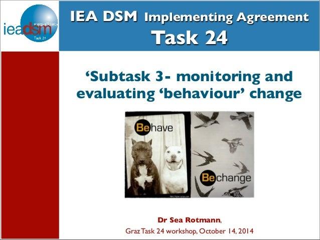 IEA DSM Implementing Agreement  Subtasks of Task XXIV  Task 24  'Subtask 3- monitoring and  evaluating 'behaviour' change ...