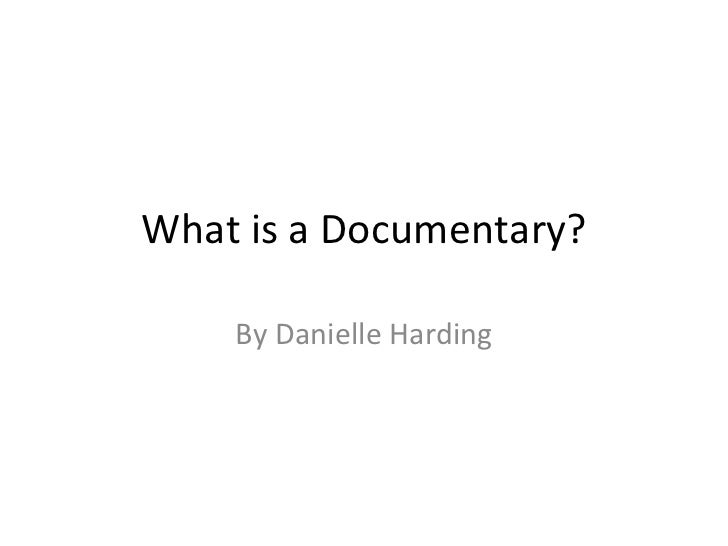 What is a Documentary? By Danielle Harding