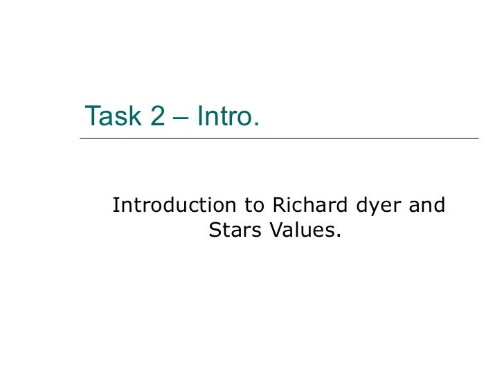 Task 2 – Intro.  Introduction to Richard dyer and Stars Values.