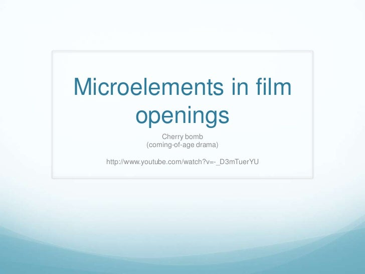Microelements in film     openings                  Cherry bomb              (coming-of-age drama)   http://www.youtube.co...