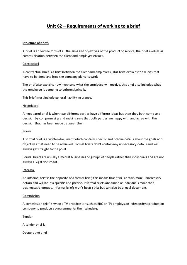 Unit 62 – Requirements of working to a briefStructure of briefsA brief is an outline form of all the aims and objectives o...