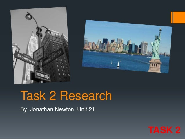 Task 2 Research By: Jonathan Newton Unit 21  TASK 2
