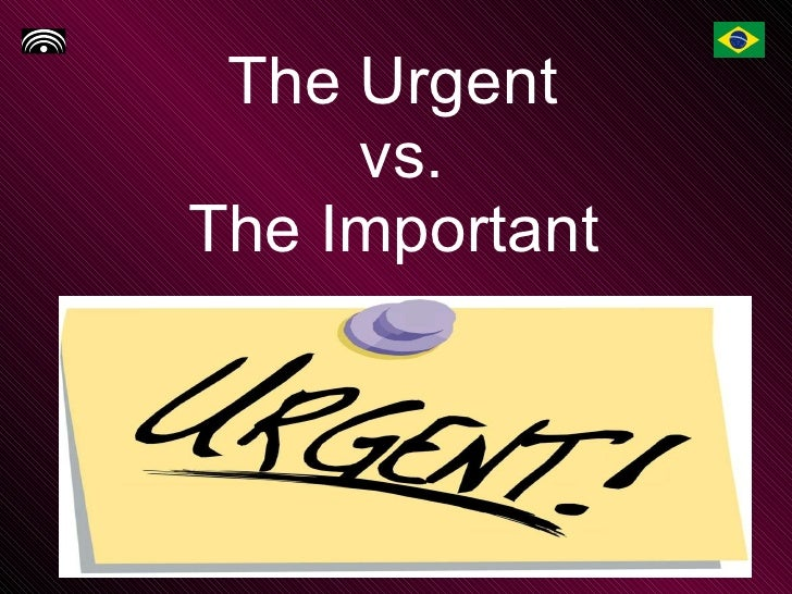 The Urgent  vs. The Important