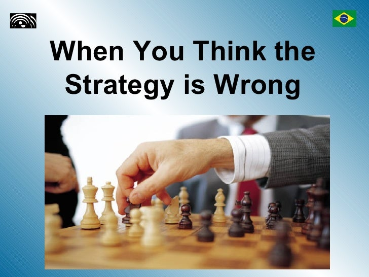 When You Think the Strategy is Wrong