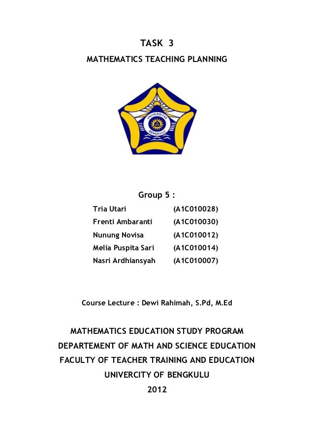 TASK 3     MATHEMATICS TEACHING PLANNING                    Group 5 :       Tria Utari             (A1C010028)       Frent...